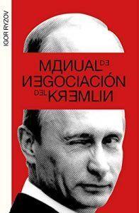 Manual de negociación del Kremlin es un libro que explica las tácticas y técnicas de negociación rusas. No lo dudes y consigue todos tus propósitos aprendiendo a negociar con este libro. Leer para Pensar, tu blog de reseñas de libros y de lectura sin publicidad.