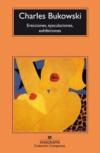 Comprar Erecciones, eyaculaciones, exhibiciones de Charles Bukowski. Libro de relatos lleno de alcohol, sexo y bajos fondos. En Leer para Pensar, cada semana dos nuevos libros para disfrutar.