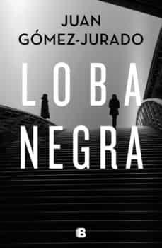 Loba negra libro de Juan Gómez-Jurado.