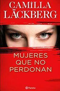 Mujeres que no perdonan nuevo libro de novela negra de Camilla Läckberg