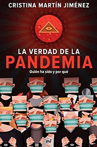 Toda la verdad de la Pandemia: Quién ha sido y por qué libro Cristina Martín Jiménez, descubre un nuevo punto de vista sobre el Covid. Leer para Pensar, tu blog de lectura y reseñas de libros sin publicidad.