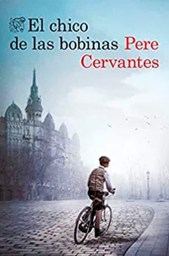 El chico de las bobinas libro Pere Cervantes. Novelas históricas en Leer para Pensar, blog de libros.