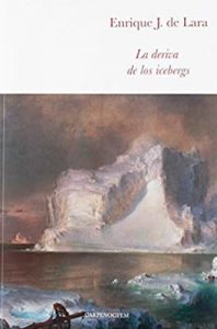 La deriva de los icebergs libro de Enrique Javier De Lara Leer para Pensar, blog de lectura y reseñas de libros sin publicidad.