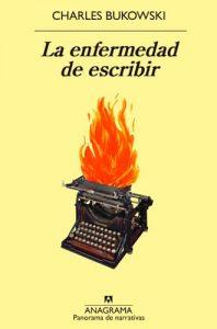 la enfermedad de escribir libro charles bukowski